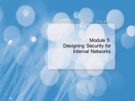 Module 5: Designing Security for Internal Networks.