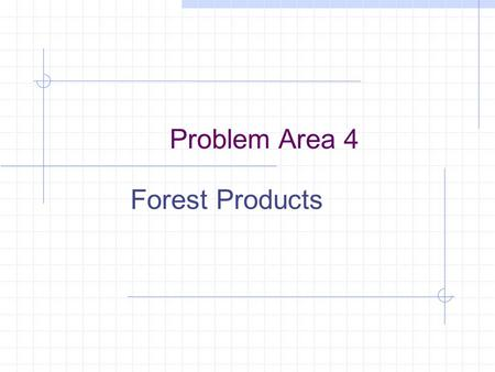 Problem Area 4 Forest Products. Understanding the Characteristics of Wood.