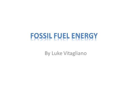 By Luke Vitagliano. What Fossil Fuel Is Coal, oil and gas are all Fossil Fuels because they have been formed from the organic remains of the past life.
