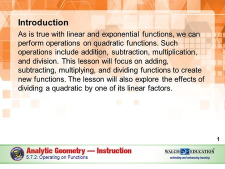 Introduction As is true with linear and exponential functions, we can perform operations on quadratic functions. Such operations include addition, subtraction,