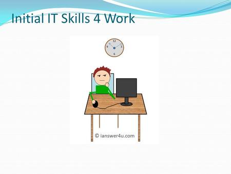 Initial IT Skills 4 Work. Learning Goals: Learners will be able to  Make effective use of IT  Use Microsoft Word  Develop internet search skills 
