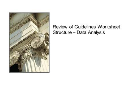 Review of Guidelines Worksheet Structure – Data Analysis.