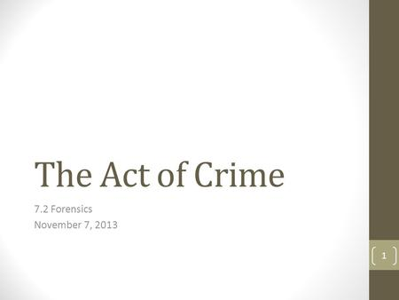 The Act of Crime 7.2 Forensics November 7, 2013 1.
