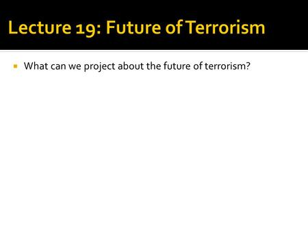  What can we project about the future of terrorism?