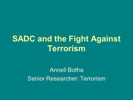 SADC and the Fight Against Terrorism Anneli Botha Senior Researcher: Terrorism.