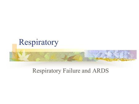 Respiratory Respiratory Failure and ARDS. Normal Respirations.