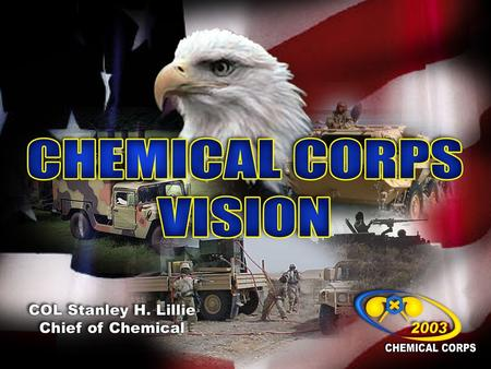 Agenda Commandant's Vision Recent Events The Army The Chemical Corps Joint Warfight Relevance 2.