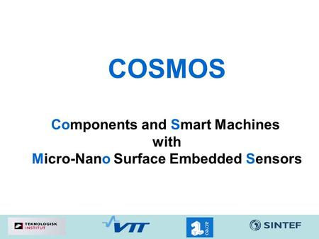 COSMOS Components and Smart Machines with Micro-Nano Surface Embedded Sensors.