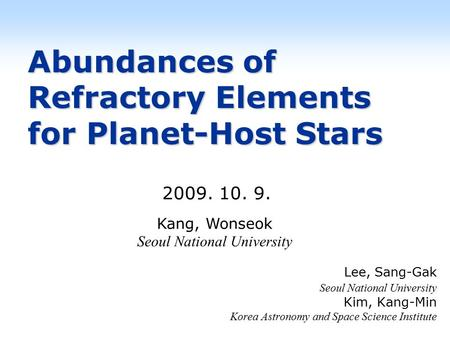 Abundances of Refractory Elements for Planet-Host Stars Lee, Sang-Gak Seoul National University Kim, Kang-Min Korea Astronomy and Space Science Institute.