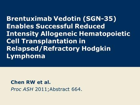 Brentuximab Vedotin (SGN-35) Enables Successful Reduced Intensity Allogeneic Hematopoietic Cell Transplantation in Relapsed/Refractory Hodgkin Lymphoma.