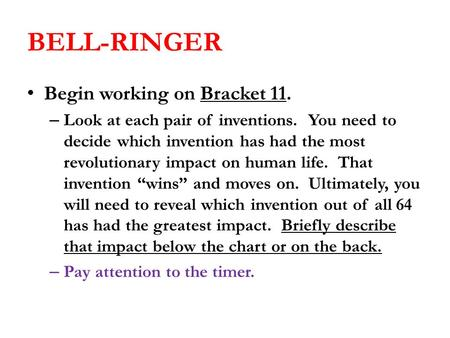 BELL-RINGER Begin working on Bracket 11. – Look at each pair of inventions. You need to decide which invention has had the most revolutionary impact on.