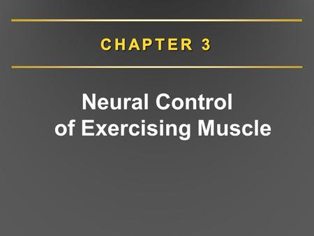 Neural Control of Exercising Muscle. CHAPTER 3 Overview Overview of nervous system Structure and function of nervous system Central nervous system Peripheral.