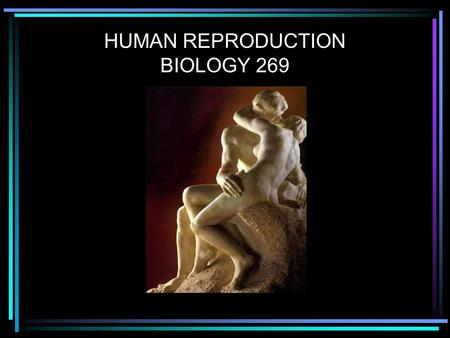 HUMAN REPRODUCTION BIOLOGY 269. Previous lectures: discussed how anatomy & physiology of the human reproductive system are evolutionarily adapted for.