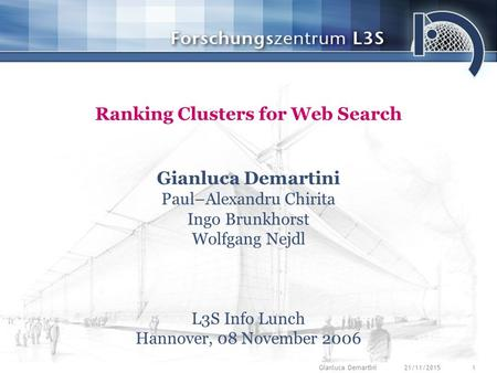 21/11/20151Gianluca Demartini Ranking Clusters for Web Search Gianluca Demartini Paul–Alexandru Chirita Ingo Brunkhorst Wolfgang Nejdl L3S Info Lunch Hannover,