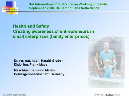 De Eemhof, September 2006 Dr. H. Gruber, F. Mays Germany WorkingonSafety 1 3rd International Conference on Working on Safety, September 2006, De Eemhof,