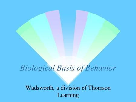 Biological Basis of Behavior Wadsworth, a division of Thomson Learning.