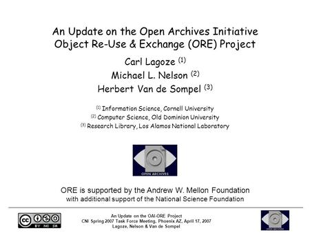 An Update on the OAI-ORE Project CNI Spring 2007 Task Force Meeting, Phoenix AZ, April 17, 2007 Lagoze, Nelson & Van de Sompel An Update on the Open Archives.