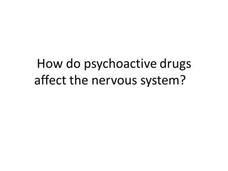 How do psychoactive drugs affect the nervous system?