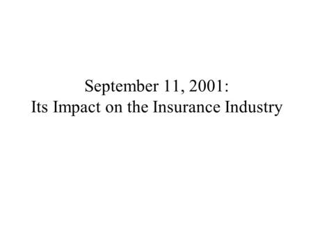 September 11, 2001: Its Impact on the Insurance Industry.