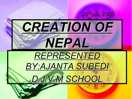 CREATION OF NEPAL REPRESENTED BY:AJANTA SUBEDI D.J.V.M SCHOOL 25 th july,2006.
