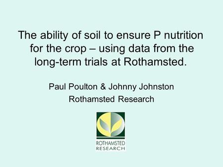 Paul Poulton & Johnny Johnston Rothamsted Research