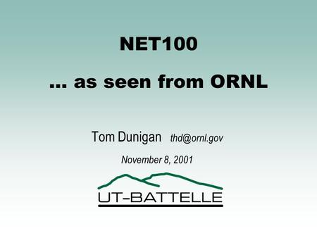 NET100 … as seen from ORNL Tom Dunigan November 8, 2001.