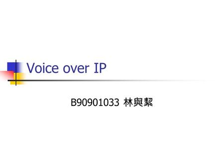 Voice over IP B90901033 林與絜.