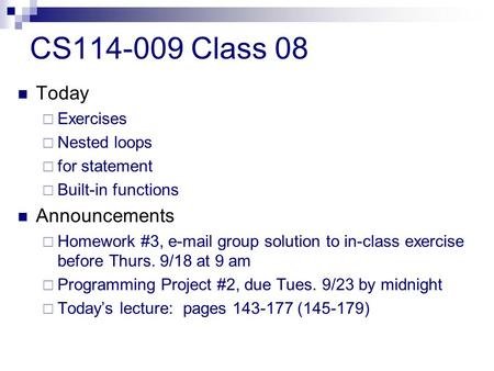 CS114-009 Class 08 Today  Exercises  Nested loops  for statement  Built-in functions Announcements  Homework #3, e-mail group solution to in-class.