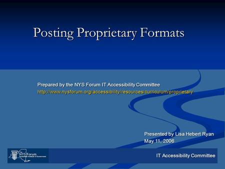 IT Accessibility Committee Posting Proprietary Formats Prepared by the NYS Forum IT Accessibility Committee