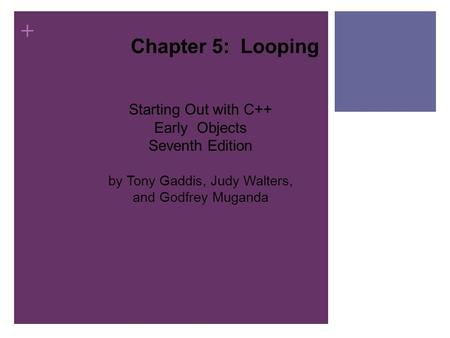 + Starting Out with C++ Early Objects Seventh Edition by Tony Gaddis, Judy Walters, and Godfrey Muganda Chapter 5: Looping.