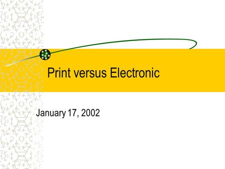 Print versus Electronic January 17, 2002. Answers to Questions Website The website has been down as I have been trying to verify all the links on the.