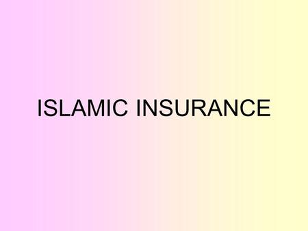 ISLAMIC INSURANCE. What is Insurance? An insurance contract is a contract between the insurance company and the insured individual, whereby the insurance.