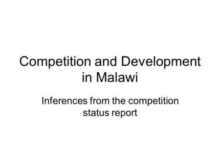 Competition and Development in Malawi Inferences from the competition status report.