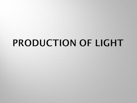 Objects can either be:  Luminous (produce their own light) ex: Sun  Non-luminous  can be seen because it is able to reflect light Q: So what are the.