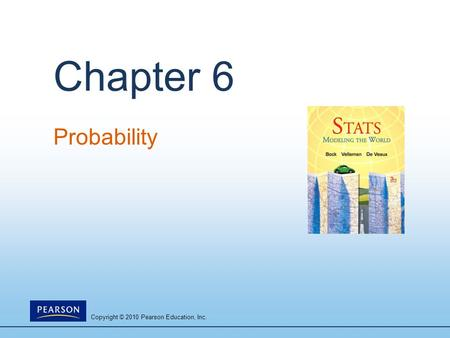 Copyright © 2010 Pearson Education, Inc. Chapter 6 Probability.