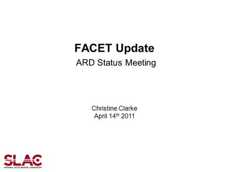 FACET Update ARD Status Meeting Christine Clarke April 14 th 2011.