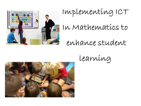 Implementing ICT In Mathematics to enhance student learning.
