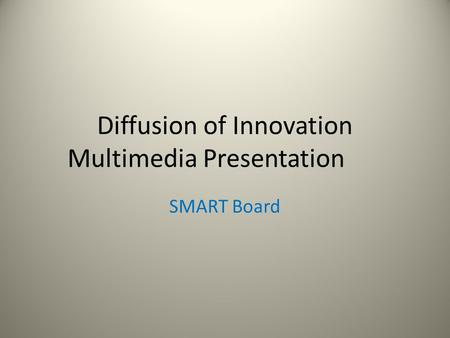 Diffusion of Innovation Multimedia Presentation SMART Board.