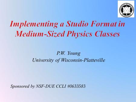P.W. Young University of Wisconsin-Platteville Sponsored by NSF-DUE CCLI # 0633583.