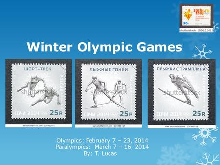 Winter Olympic Games Olympics: February 7 – 23, 2014 Paralympics: March 7 – 16, 2014 By: T. Lucas.