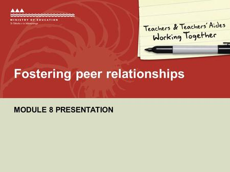 MODULE 8 PRESENTATION Fostering peer relationships.