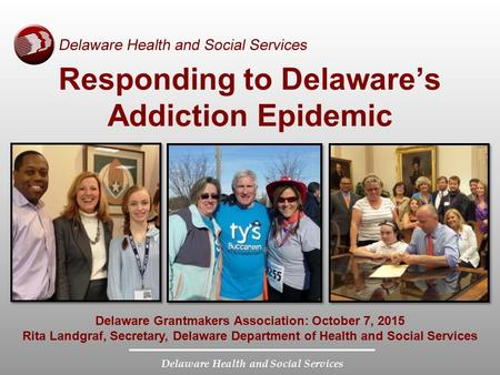 Delaware Health and Social Services Delaware Grantmakers Association: October 7, 2015 Rita Landgraf, Secretary, Delaware Department of Health and Social.