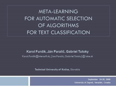 META-LEARNING FOR AUTOMATIC SELECTION OF ALGORITHMS FOR TEXT CLASSIFICATION Karol Furdík, Ján Paralič, Gabriel Tutoky {Jan.Paralic,