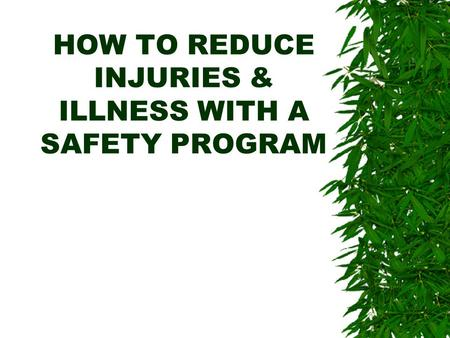 HOW TO REDUCE INJURIES & ILLNESS WITH A SAFETY PROGRAM.