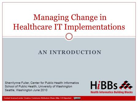 AN INTRODUCTION Managing Change in Healthcare IT Implementations Sherrilynne Fuller, Center for Public Health Informatics School of Public Health, University.