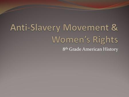 Anti-Slavery Movement & Women's Rights