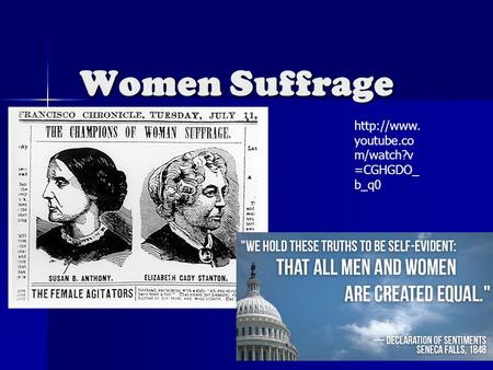 Women Suffrage  youtube.co m/watch?v =CGHGDO_ b_q0.