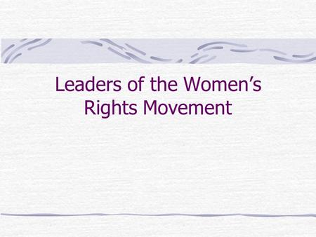 Leaders of the Women's Rights Movement