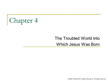 © 2006 McGraw-Hill Higher Education. All rights reserved. Chapter 4 The Troubled World into Which Jesus Was Born.
