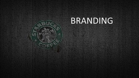 BRANDING. STARBUCKS PROFILE Founded:Seatle,Washington,1971 Founders: Jerry Baldwin Gordon Bowker Zev Siegi Number of Locations:20,366 in 61 Countries.